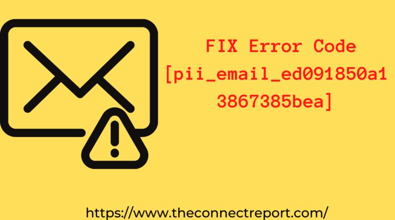 FIX Error Code [pii_email_ed091850a13867385bea]